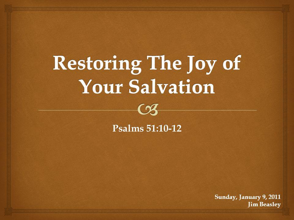 Psalms 51:10-12 Sunday, January 9, 2011 Jim Beasley