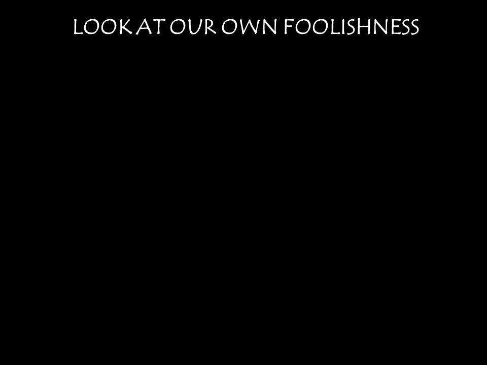 LEAVE BEHIND FOOLISHNESS