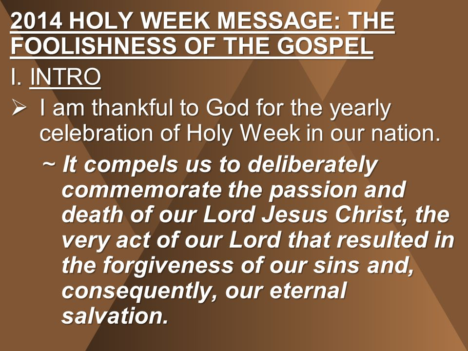 2014 HOLY WEEK MESSAGE: THE FOOLISHNESS OF THE GOSPEL I.