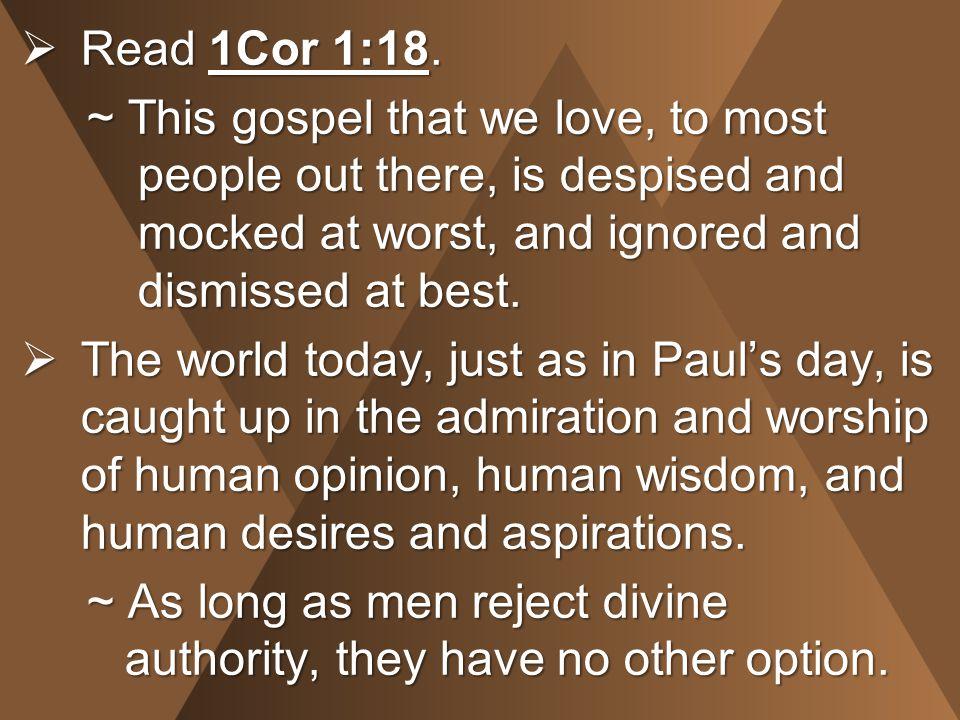  Read 1Cor 1:18.