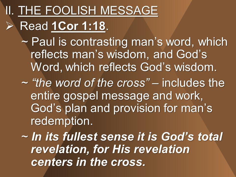 II.THE FOOLISH MESSAGE  Read 1Cor 1:18.