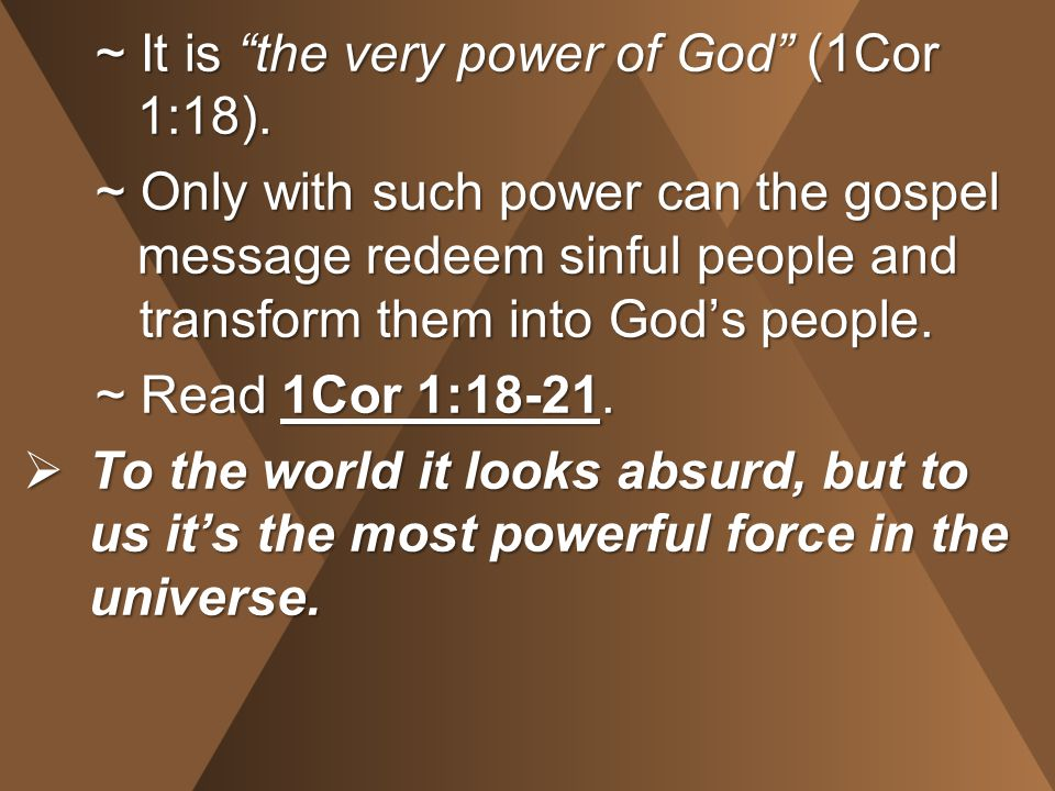 ~ It is the very power of God (1Cor 1:18).
