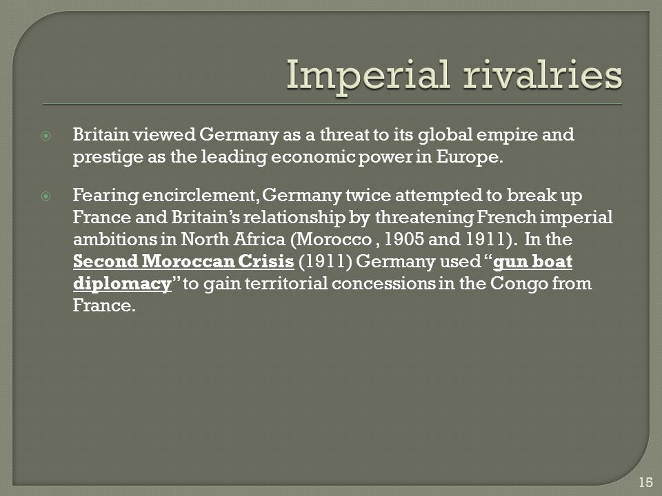  Britain viewed Germany as a threat to its global empire and prestige as the leading economic power in Europe.