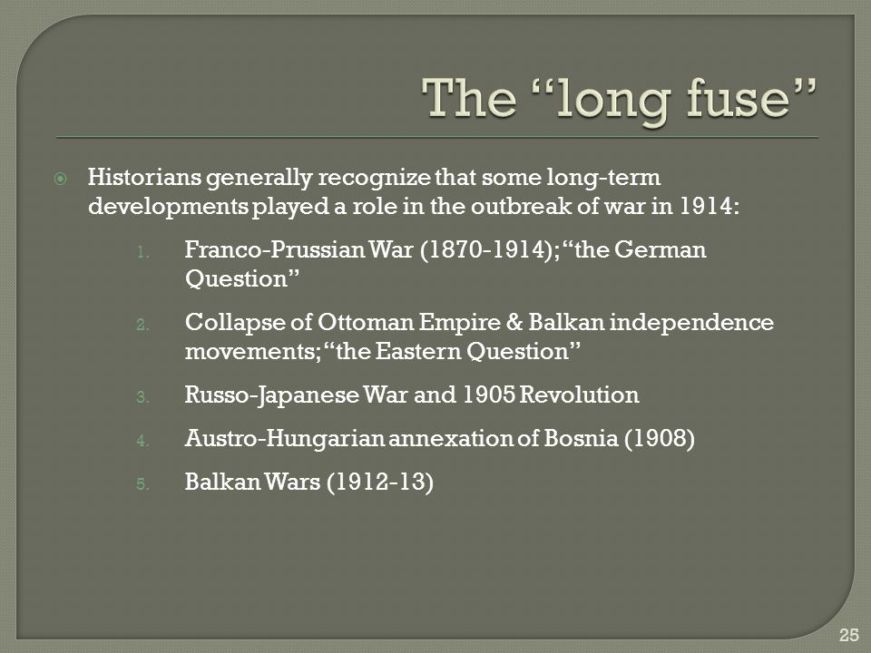  Historians generally recognize that some long-term developments played a role in the outbreak of war in 1914: 1.