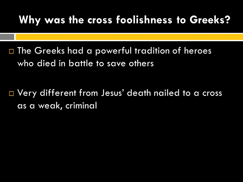 Why was the cross foolishness to Greeks.