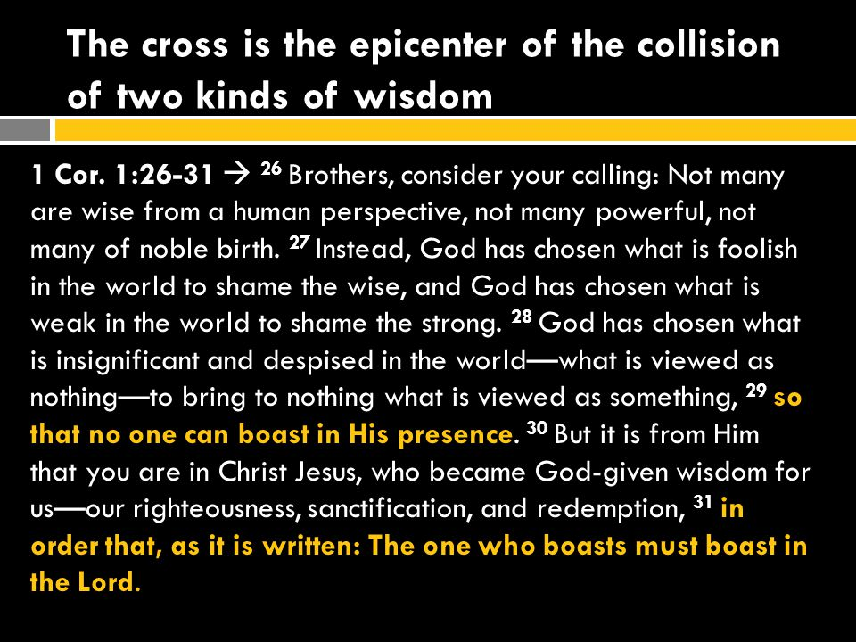 The cross is the epicenter of the collision of two kinds of wisdom 1 Cor.