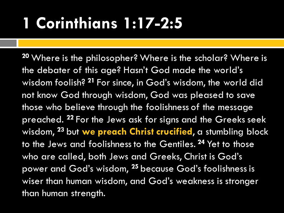 1 Corinthians 1:17-2:5 20 Where is the philosopher.