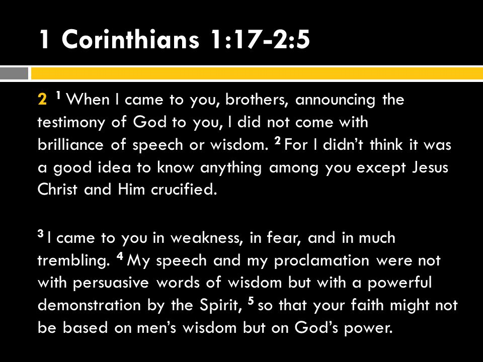 1 Corinthians 1:17-2:5 2 1 When I came to you, brothers, announcing the testimony of God to you, I did not come with brilliance of speech or wisdom.