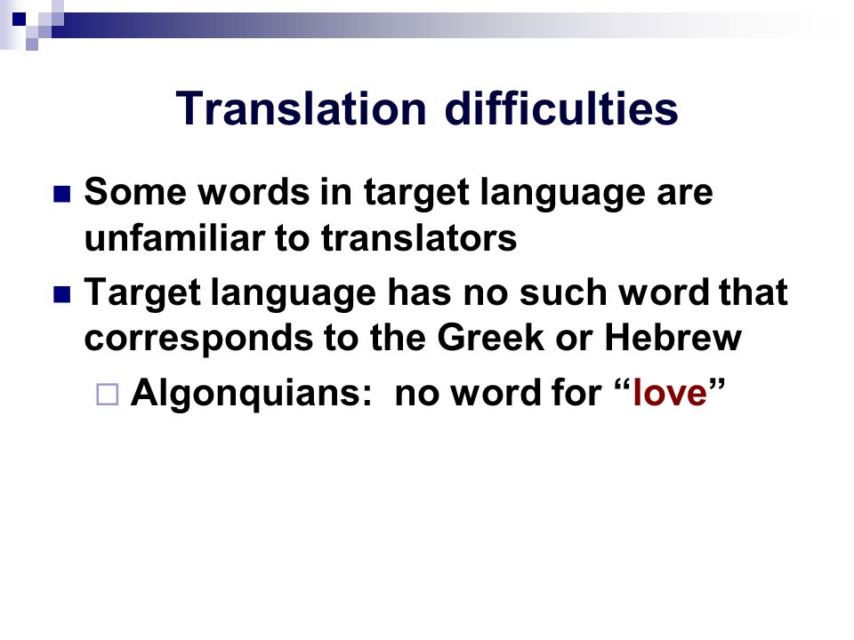 Translation difficulties Some words in target language are unfamiliar to translators Target language has no such word that corresponds to the Greek or Hebrew  Algonquians: no word for love