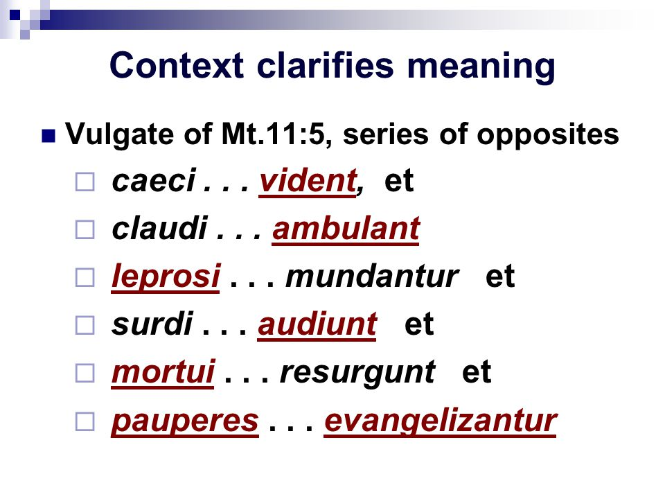 Context clarifies meaning Vulgate of Mt.11:5, series of opposites  caeci...