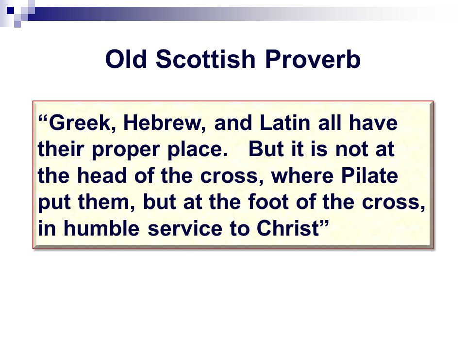Truth is never settled or proven by Greek words or grammar alone In any language, a text out of context is a pretext  If only I knew the Greek…  We don't have to know Greek to know God…but somebody did