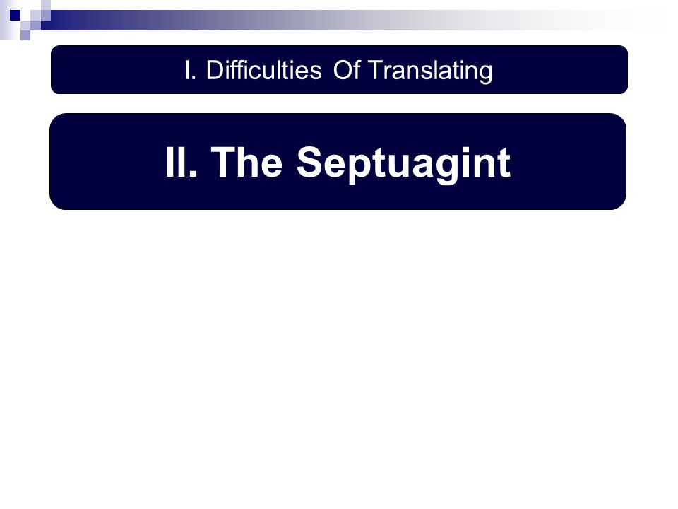 II. The Septuagint I. Difficulties Of Translating