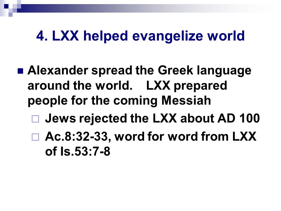 4. LXX helped evangelize world Alexander spread the Greek language around the world.