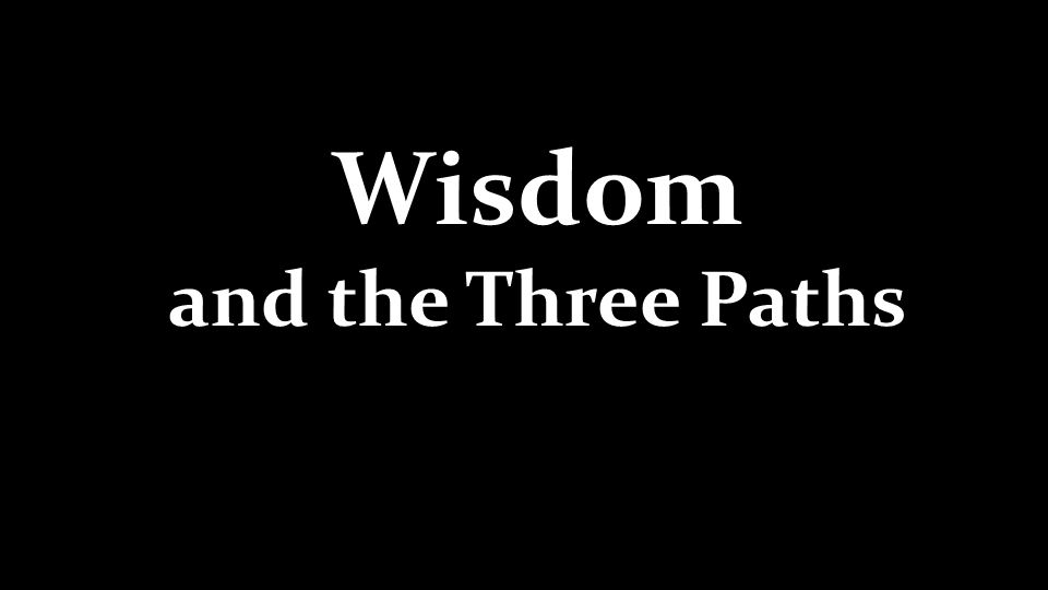 Wisdom and the Three Paths
