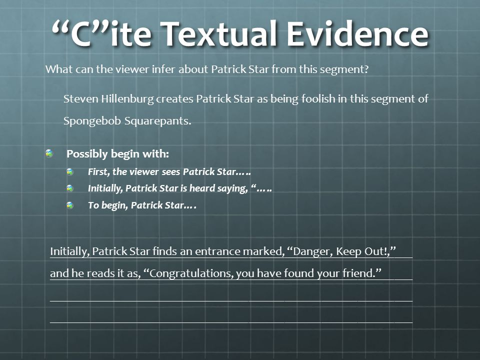 C ite Textual Evidence Possibly begin with: First, the viewer sees Patrick Star…..