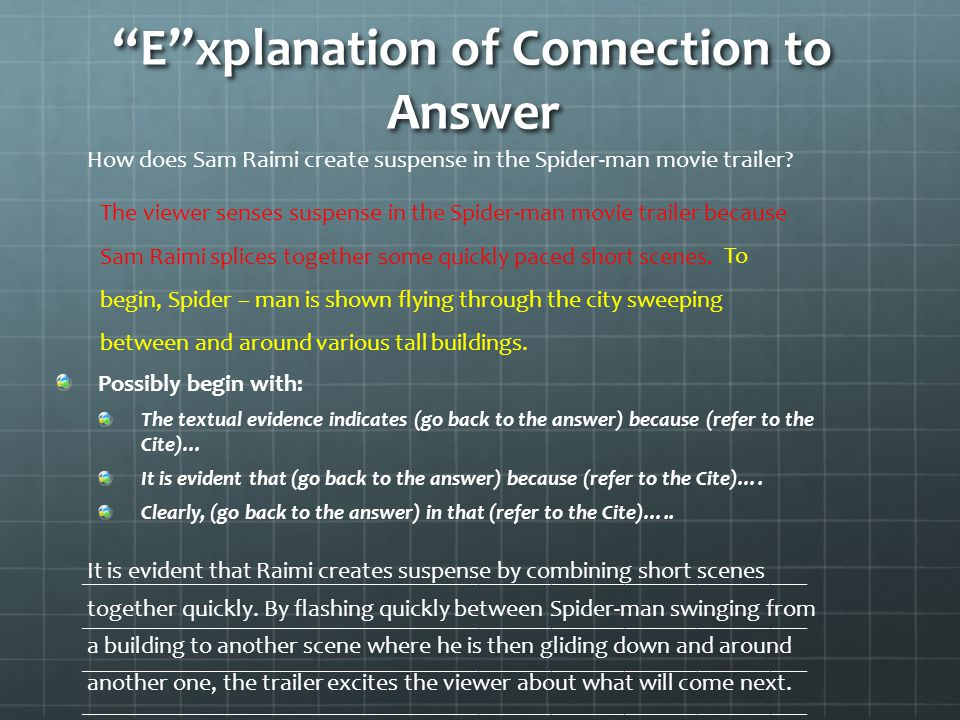 E xplanation of Connection to Answer Possibly begin with: The textual evidence indicates (go back to the answer) because (refer to the Cite)… It is evident that (go back to the answer) because (refer to the Cite)….