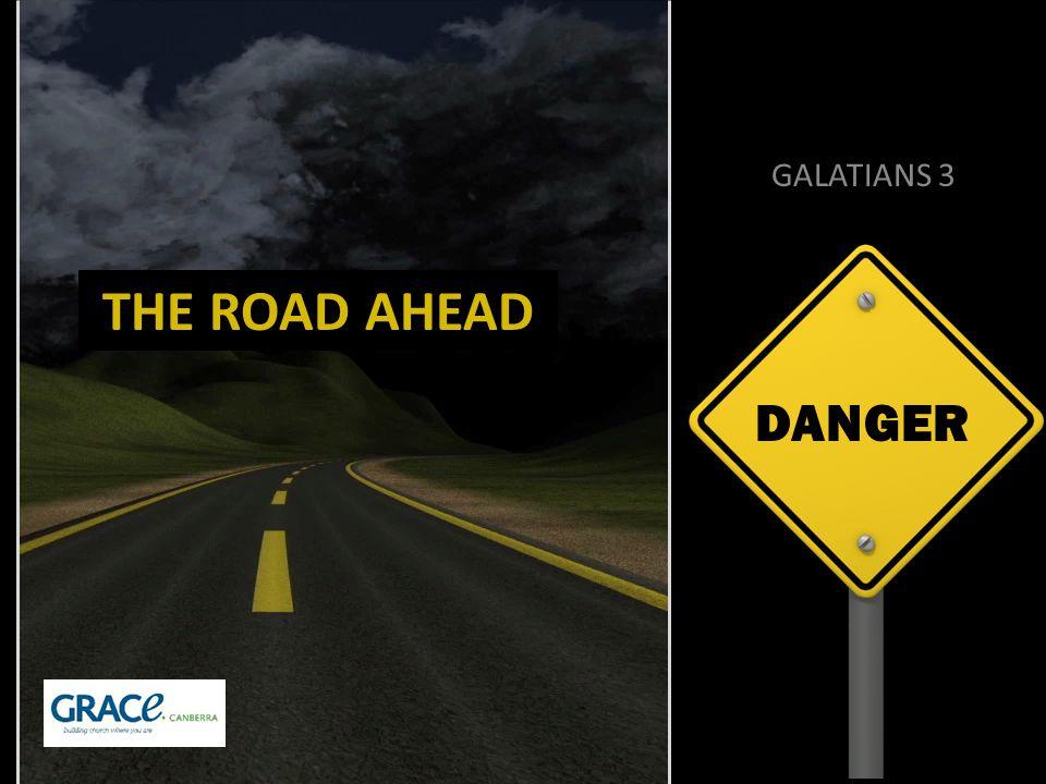 DANGER GALATIANS 3 THE ROAD AHEAD