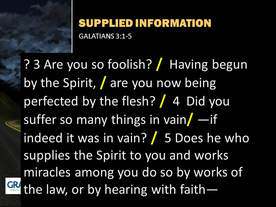 SUPPLIED INFORMATION GALATIANS 3:1-5 . 3 Are you so foolish.