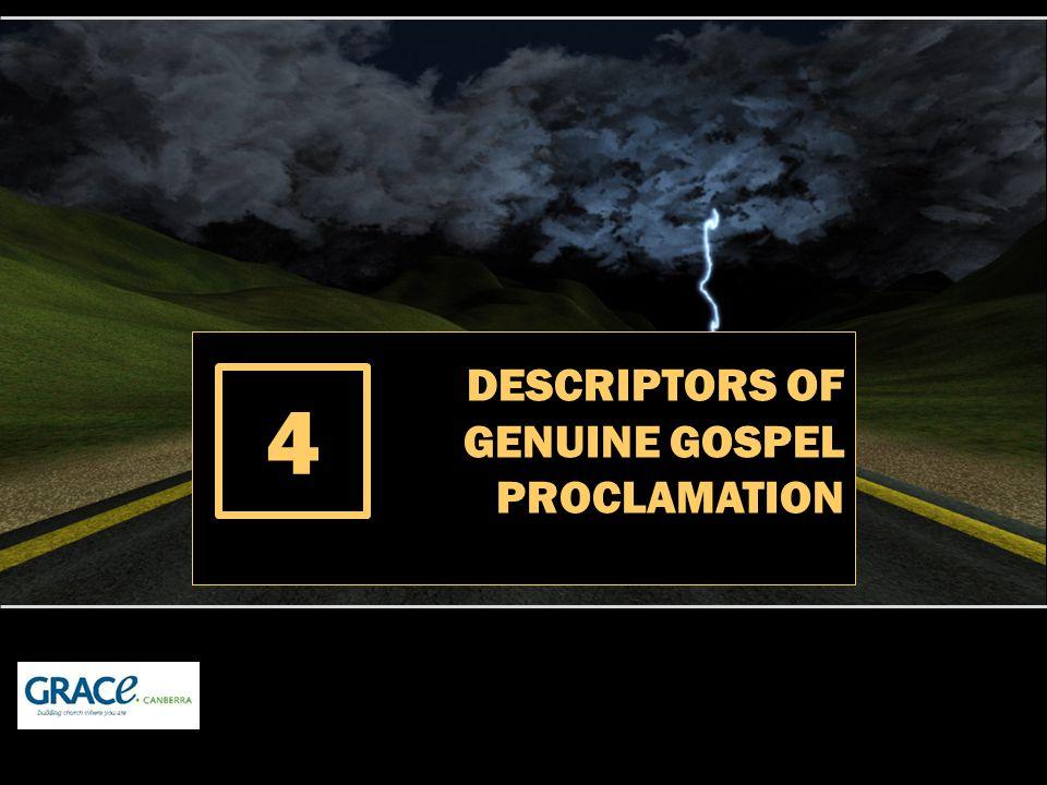 DESCRIPTORS OF GENUINE GOSPEL PROCLAMATION 4