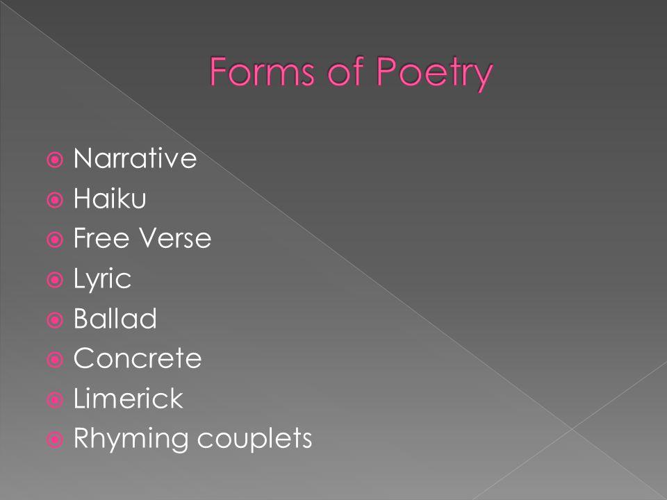 Narrative  Haiku  Free Verse  Lyric  Ballad  Concrete  Limerick  Rhyming couplets