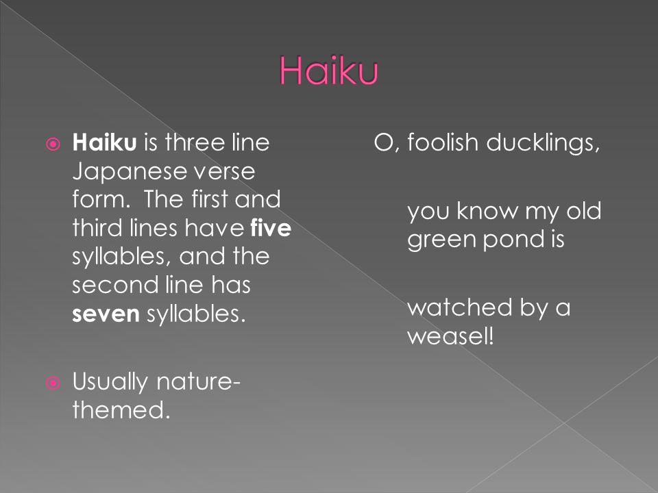  Haiku is three line Japanese verse form.