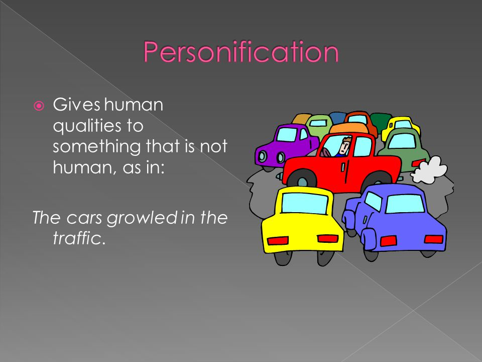  Gives human qualities to something that is not human, as in: The cars growled in the traffic.