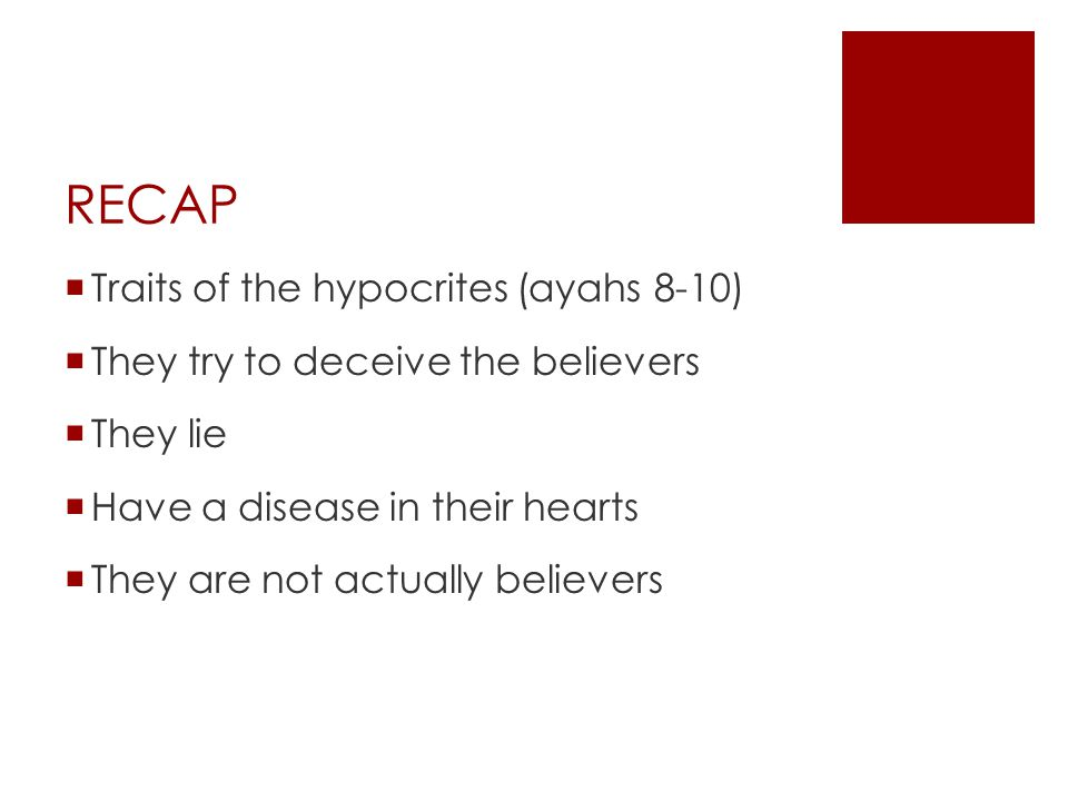 RECAP  Traits of the hypocrites (ayahs 8-10)  They try to deceive the believers  They lie  Have a disease in their hearts  They are not actually believers