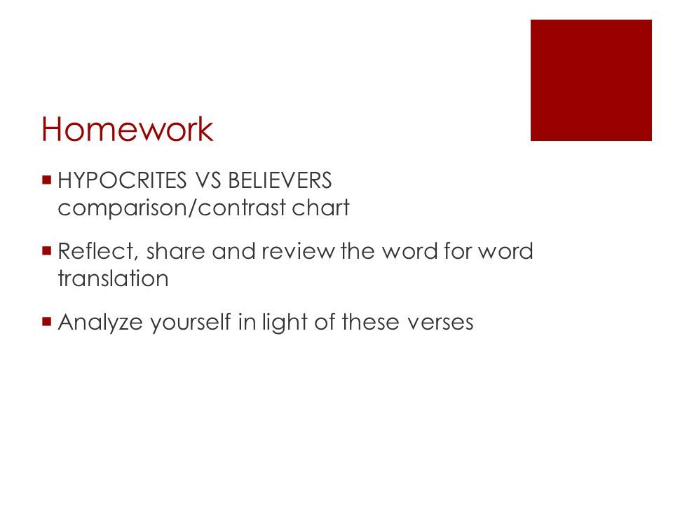 Homework  HYPOCRITES VS BELIEVERS comparison/contrast chart  Reflect, share and review the word for word translation  Analyze yourself in light of these verses