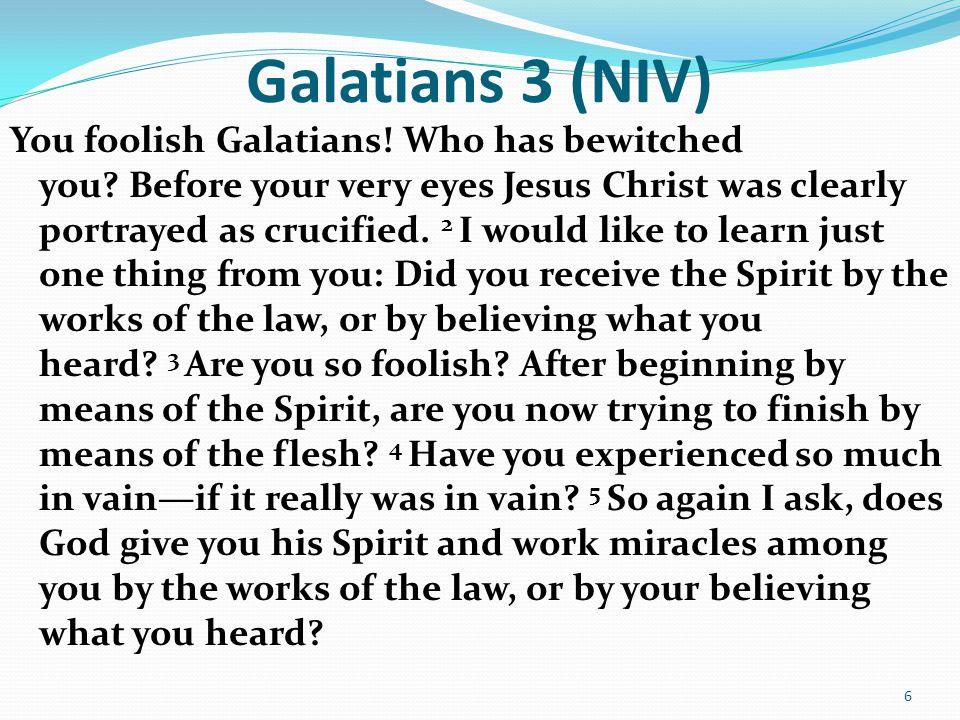 Galatians 3 (NIV) You foolish Galatians. Who has bewitched you.