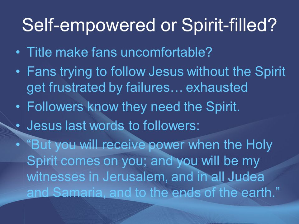 Self-empowered or Spirit-filled? Title make fans uncomfortable? Fans trying to follow Jesus without the Spirit get frustrated by failures… exhausted F