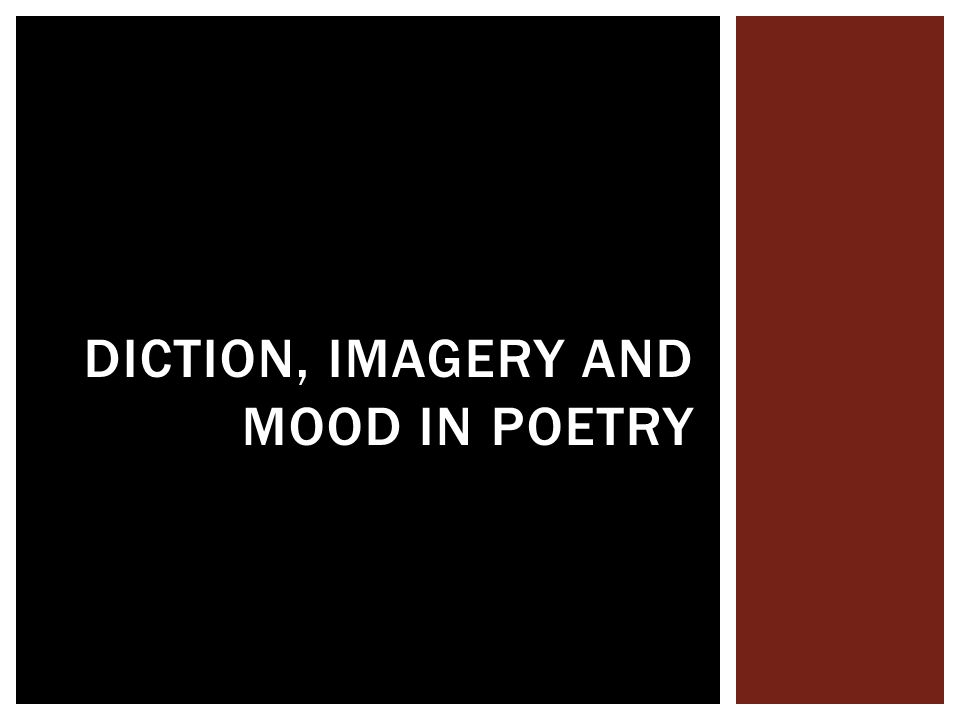 DICTION, IMAGERY AND MOOD IN POETRY