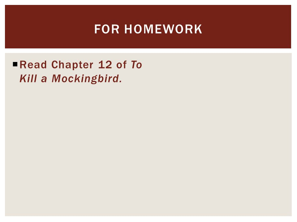  Read Chapter 12 of To Kill a Mockingbird. FOR HOMEWORK
