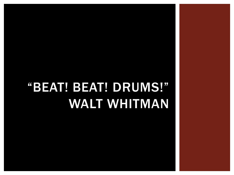BEAT! BEAT! DRUMS! WALT WHITMAN