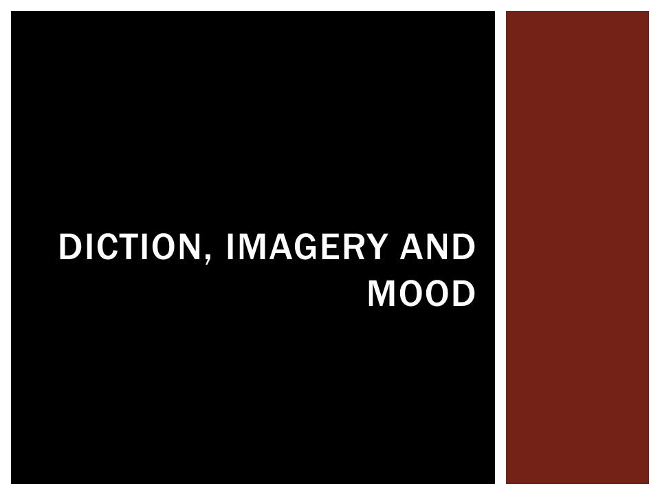 DICTION, IMAGERY AND MOOD