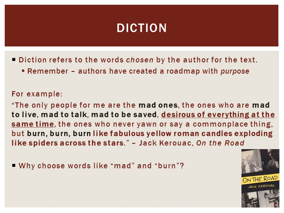  Diction refers to the words chosen by the author for the text.