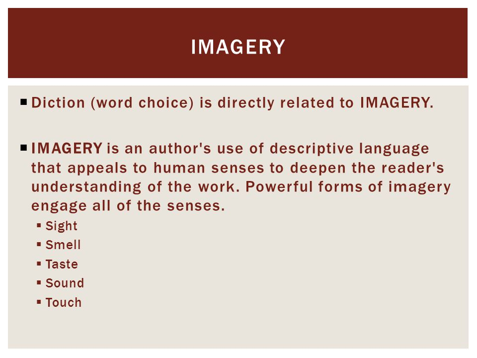  Diction (word choice) is directly related to IMAGERY.