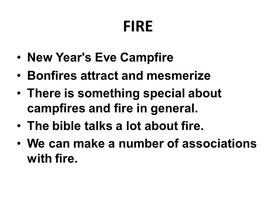 New Year s Eve Campfire Bonfires attract and mesmerize There is something special about campfires and fire in general.