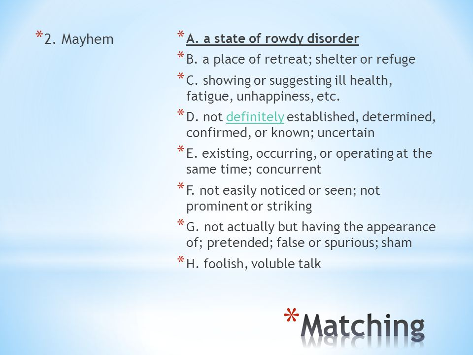 * 2. Mayhem * A. a state of rowdy disorder * B. a place of retreat; shelter or refuge * C.