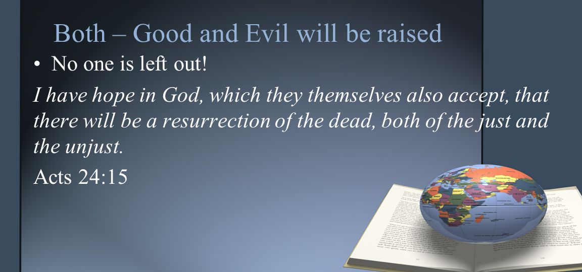 Both – Good and Evil will be raised No one is left out.