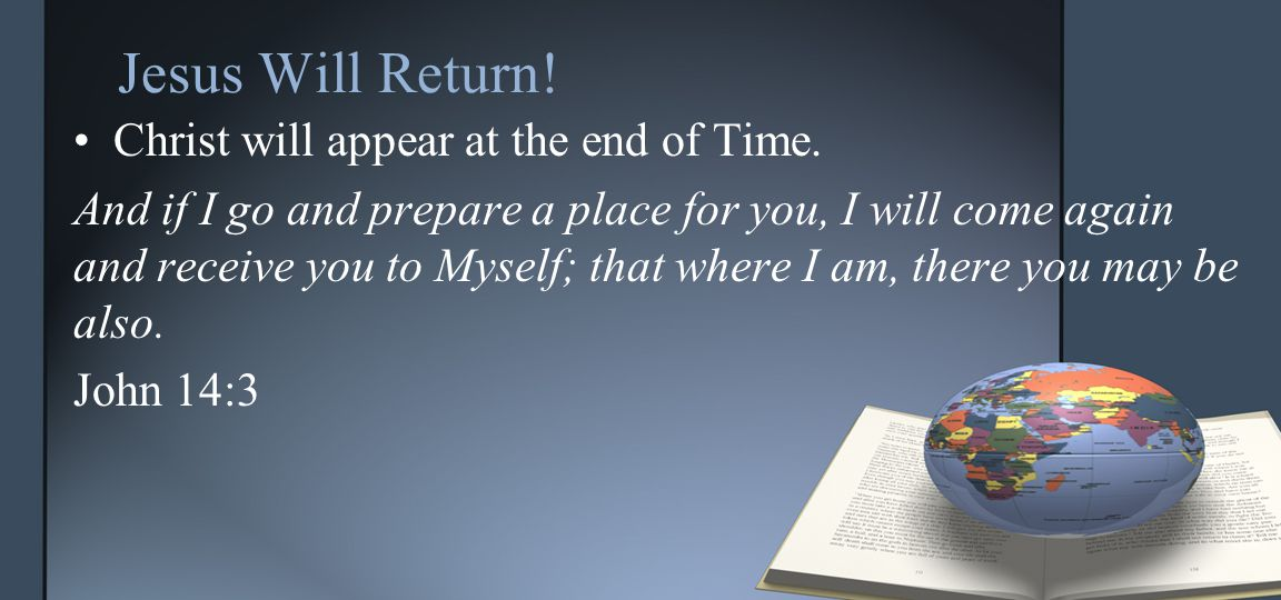 Jesus Will Return. Christ will appear at the end of Time.