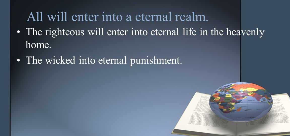 All will enter into a eternal realm.