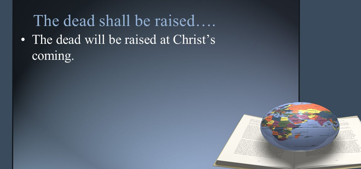 The dead shall be raised….