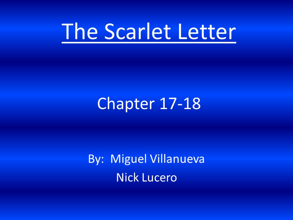 Chapter 17-18 By: Miguel Villanueva Nick Lucero The Scarlet Letter