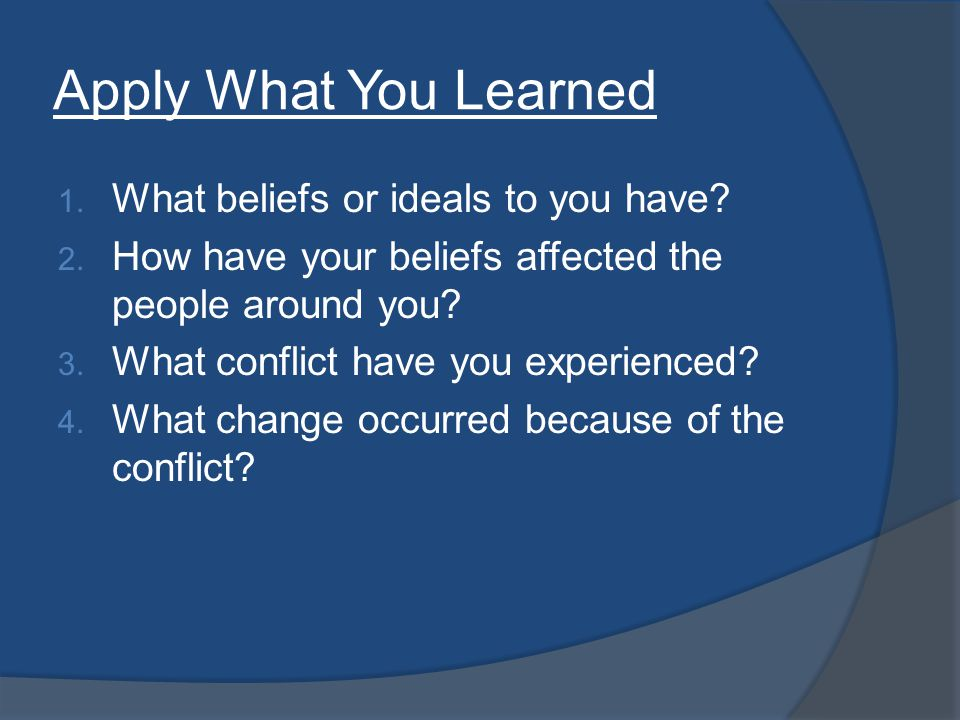 Apply What You Learned 1. What beliefs or ideals to you have.