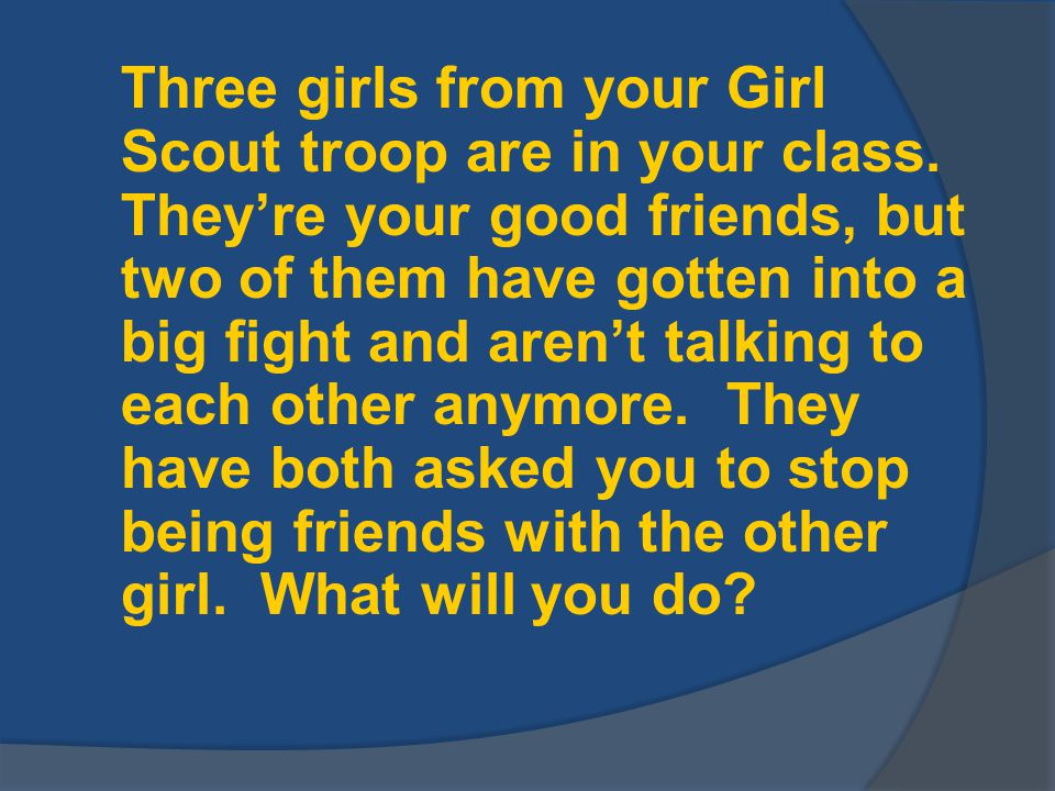 Three girls from your Girl Scout troop are in your class.