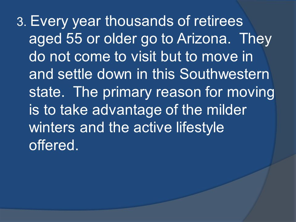 3. Every year thousands of retirees aged 55 or older go to Arizona.