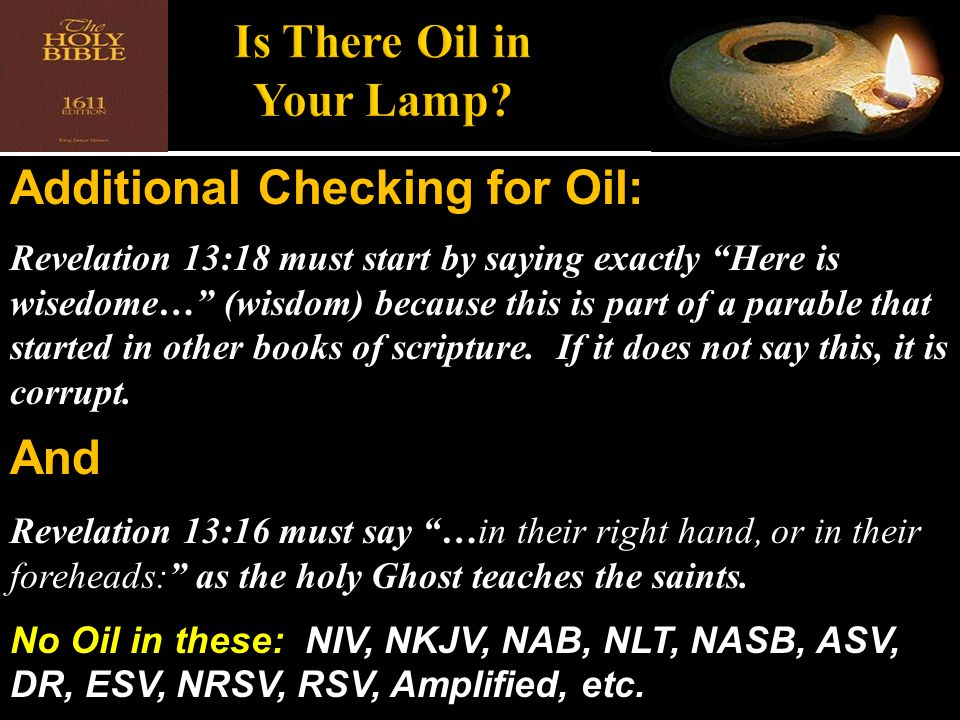 "Additional Checking for Oil: Revelation 13:18 must start by saying exactly ""Here is wisedome…"" (wisdom) because this is part of a parable that started"
