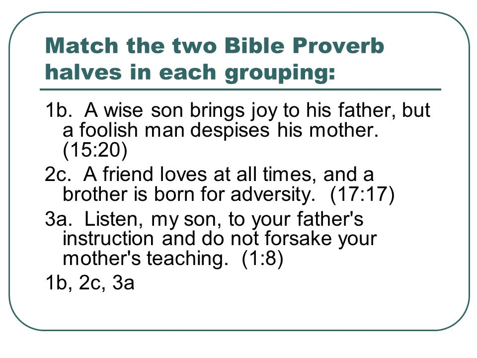 Match the two Bible Proverb halves in each grouping: 1b.