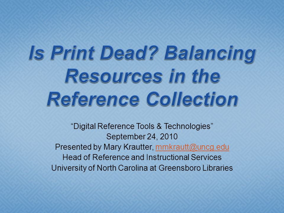 """Digital Reference Tools & Technologies"" September 24, 2010 Presented by Mary Krautter, mmkrautt@uncg.edummkrautt@uncg.edu Head of Reference and Instr"