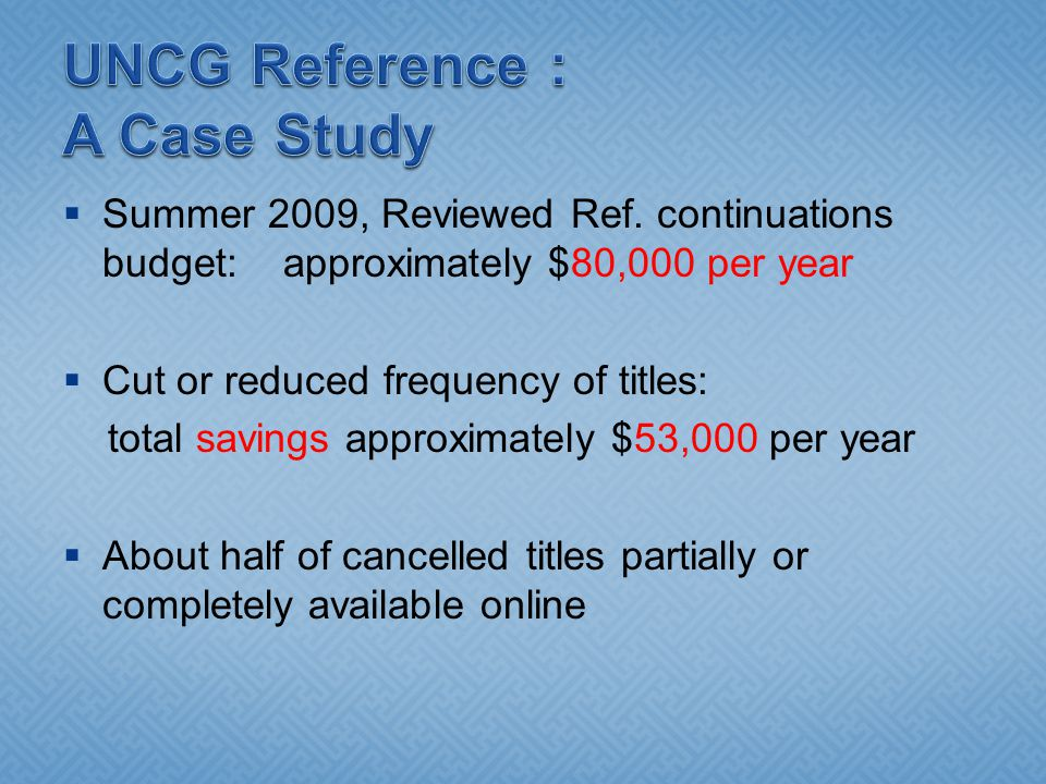  Summer 2009, Reviewed Ref. continuations budget: approximately $80,000 per year  Cut or reduced frequency of titles: total savings approximately $5